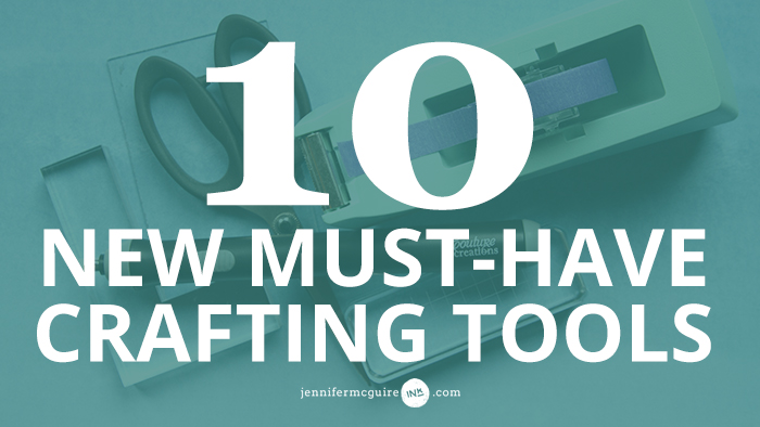10 Must Have Crafting Tools Video by Jennifer McGuire Ink